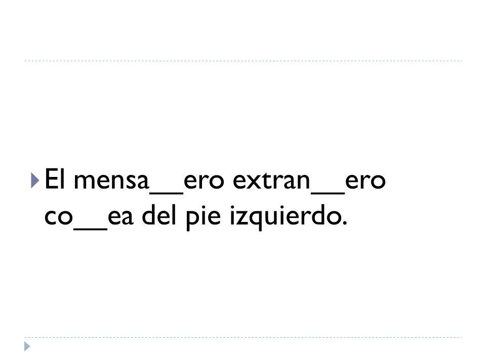 El mensa__ero extran__ero co__ea del pie izquierdo.