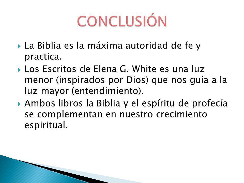 CONCLUSIÓN La Biblia es la máxima autoridad de fe y practica.