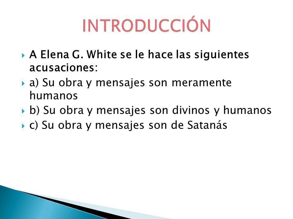 INTRODUCCIÓN A Elena G. White se le hace las siguientes acusaciones: