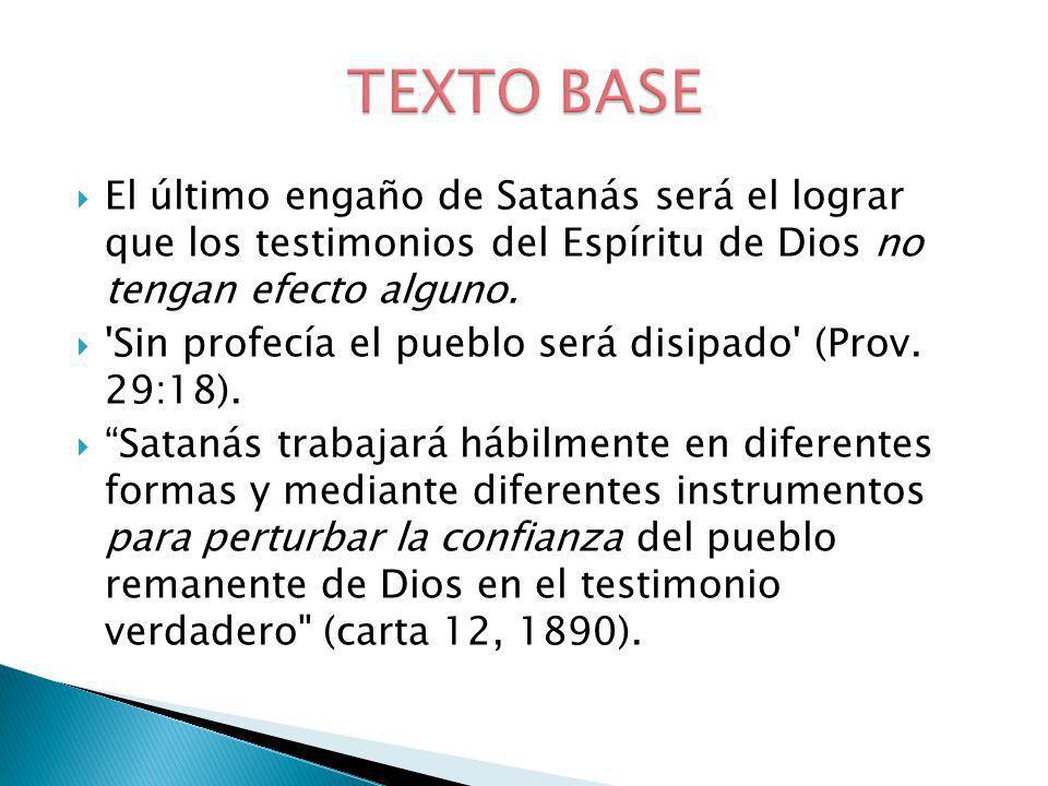 TEXTO BASE El último engaño de Satanás será el lograr que los testimonios del Espíritu de Dios no tengan efecto alguno.