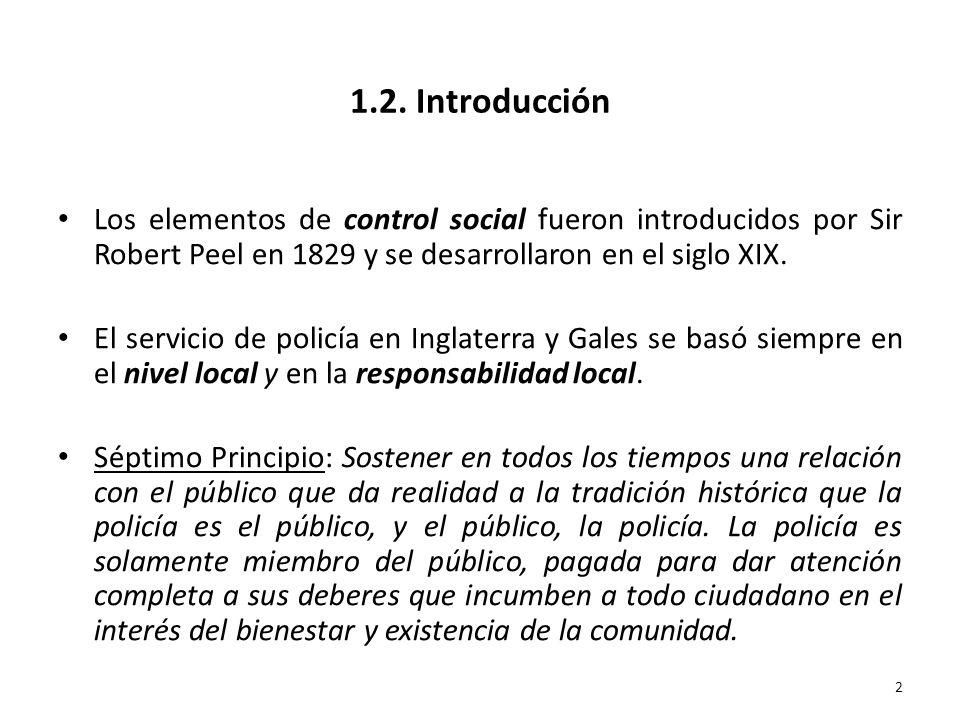 1.2. Introducción Los elementos de control social fueron introducidos por Sir Robert Peel en 1829 y se desarrollaron en el siglo XIX.