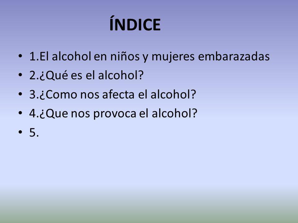 ÍNDICE 1.El alcohol en niños y mujeres embarazadas