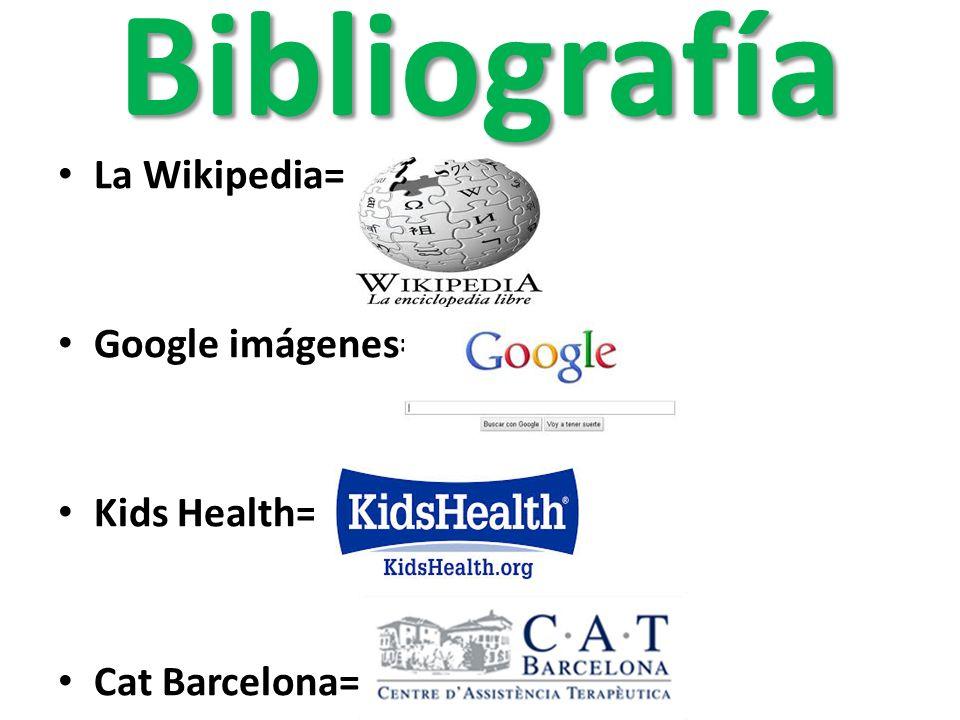 Bibliografía La Wikipedia= Google imágenes= Kids Health=