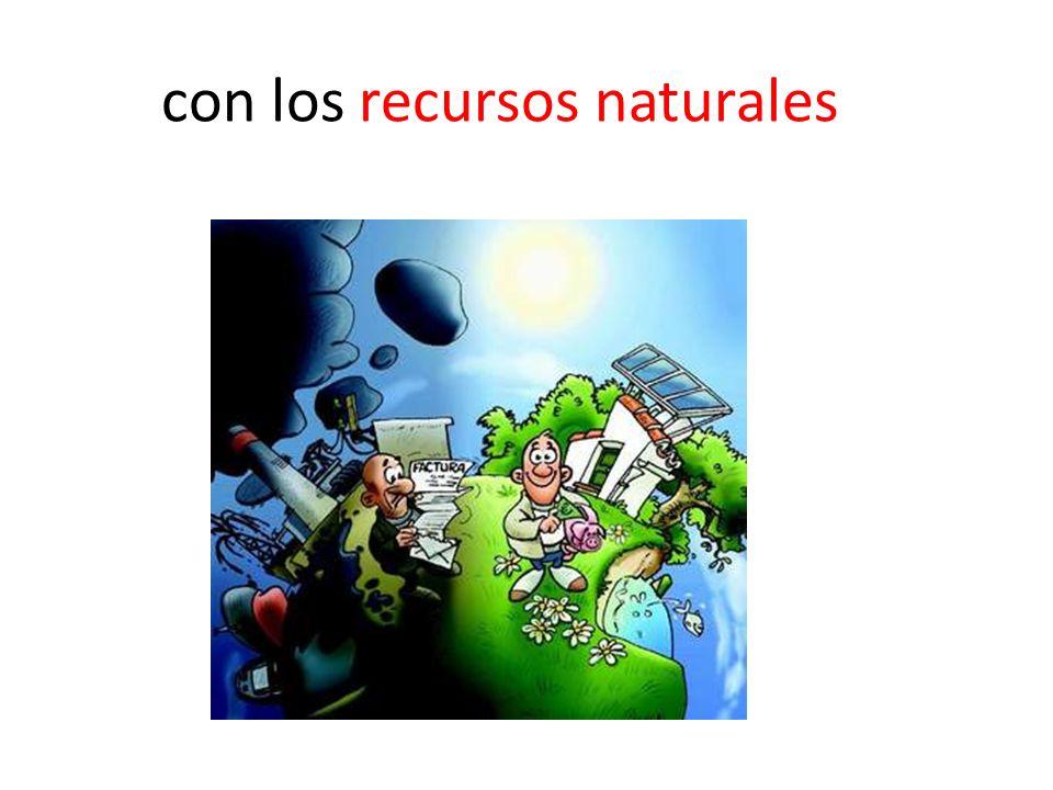 con los recursos naturales