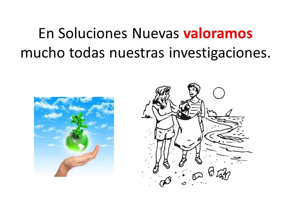 En Soluciones Nuevas valoramos mucho todas nuestras investigaciones.