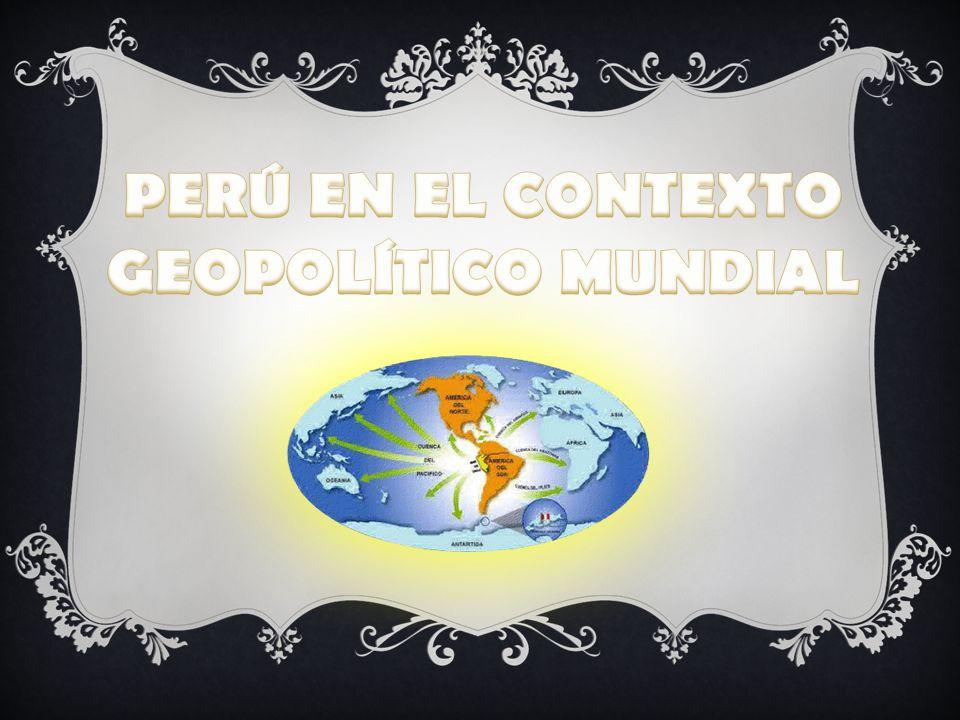 PERÚ EN EL CONTEXTO GEOPOLÍTICO MUNDIAL