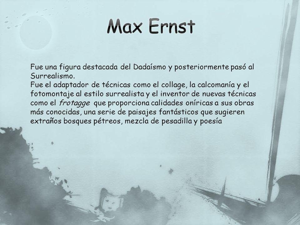 Max Ernst Fue una figura destacada del Dadaísmo y posteriormente pasó al Surrealismo.