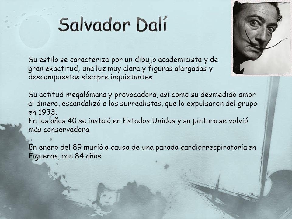 Salvador Dalí Su estilo se caracteriza por un dibujo academicista y de