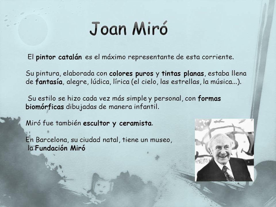 Joan Miró El pintor catalán es el máximo representante de esta corriente.