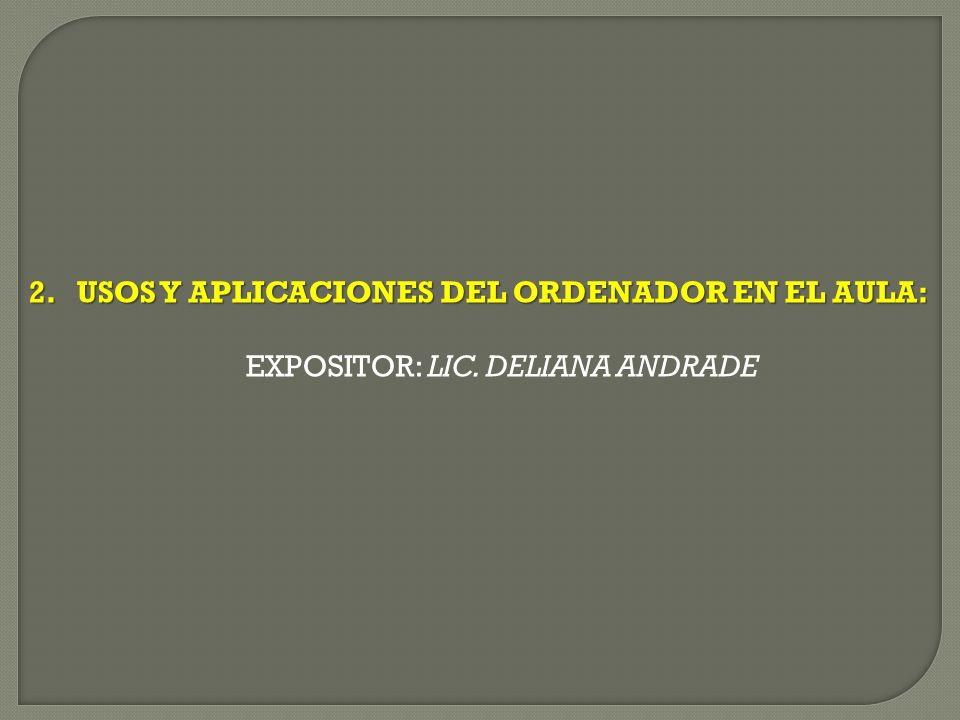 EXPOSITOR: LIC. DELIANA ANDRADE