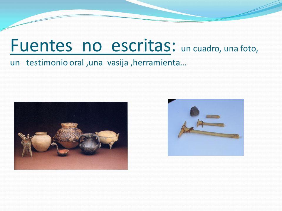 Fuentes no escritas: un cuadro, una foto, un testimonio oral ,una vasija ,herramienta…