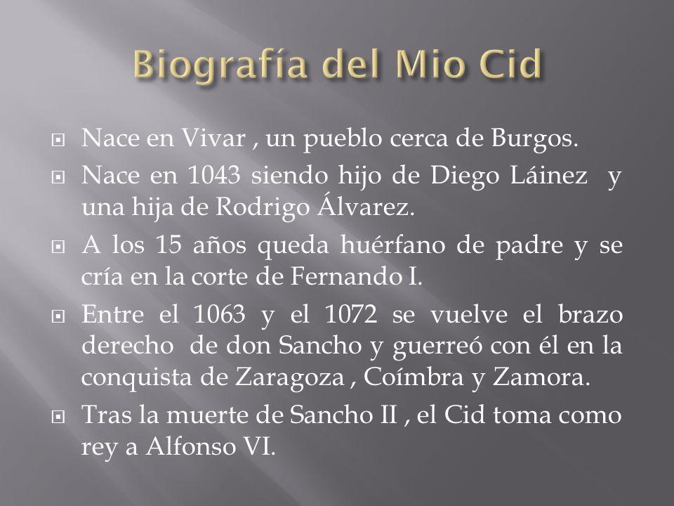 Biografía del Mio Cid Nace en Vivar , un pueblo cerca de Burgos.