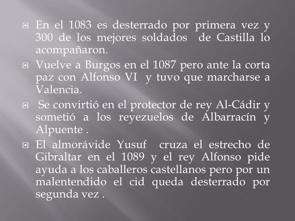 En el 1083 es desterrado por primera vez y 300 de los mejores soldados de Castilla lo acompañaron.