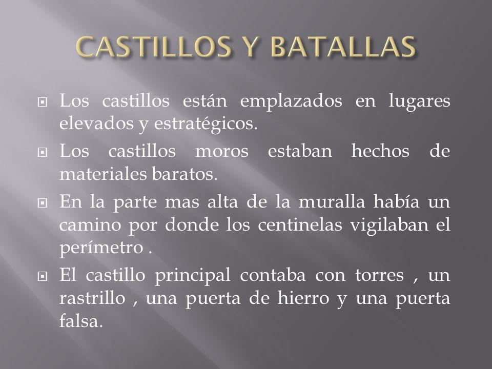 CASTILLOS Y BATALLAS Los castillos están emplazados en lugares elevados y estratégicos. Los castillos moros estaban hechos de materiales baratos.