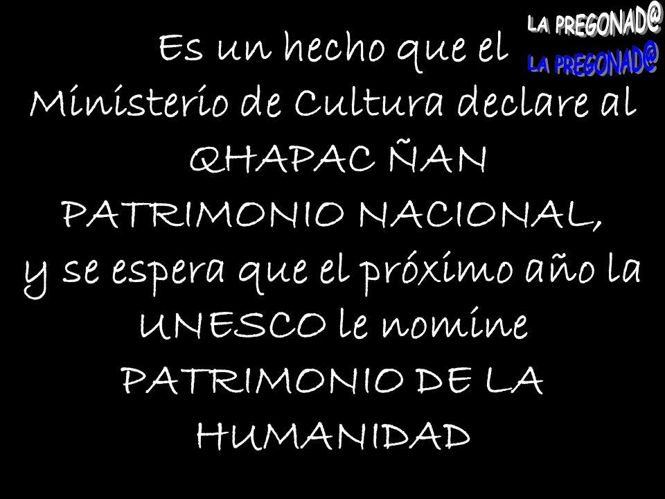 Ministerio de Cultura declare al QHAPAC ÑAN PATRIMONIO NACIONAL,