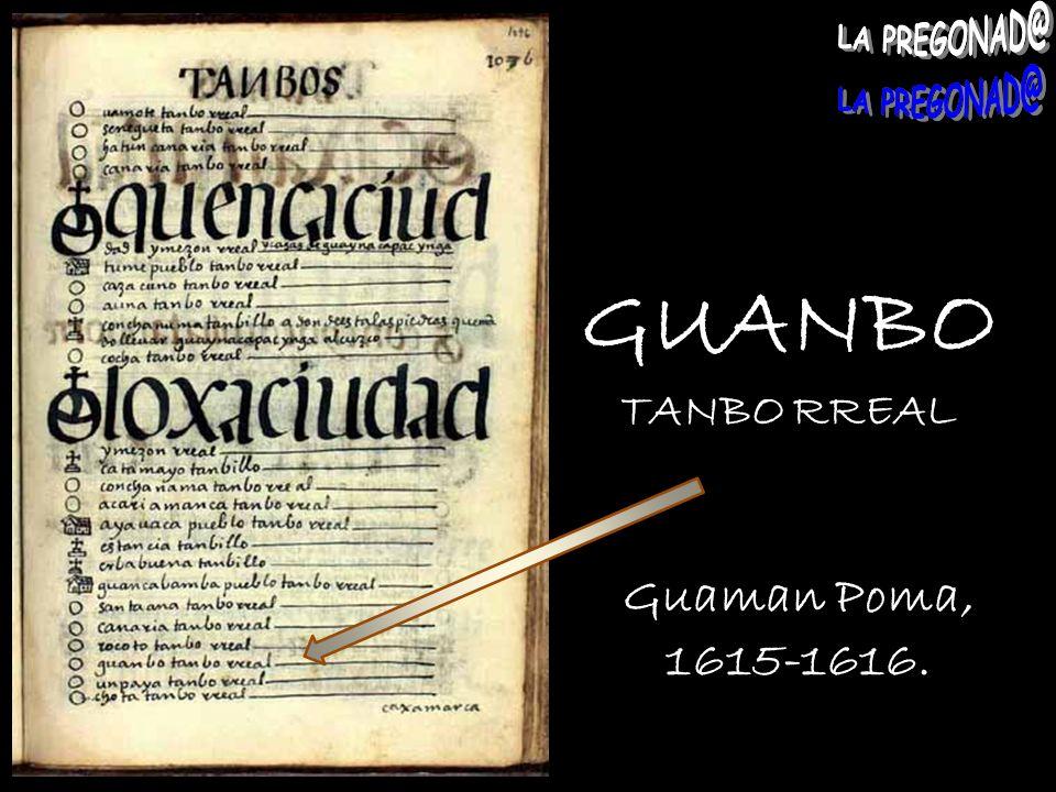 GUANBO TANBO RREAL Guaman Poma, 1615-1616.
