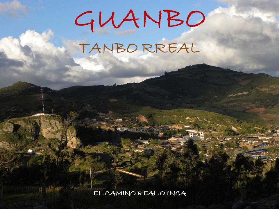 GUANBO TANBO RREAL EL CAMINO REAL O INCA