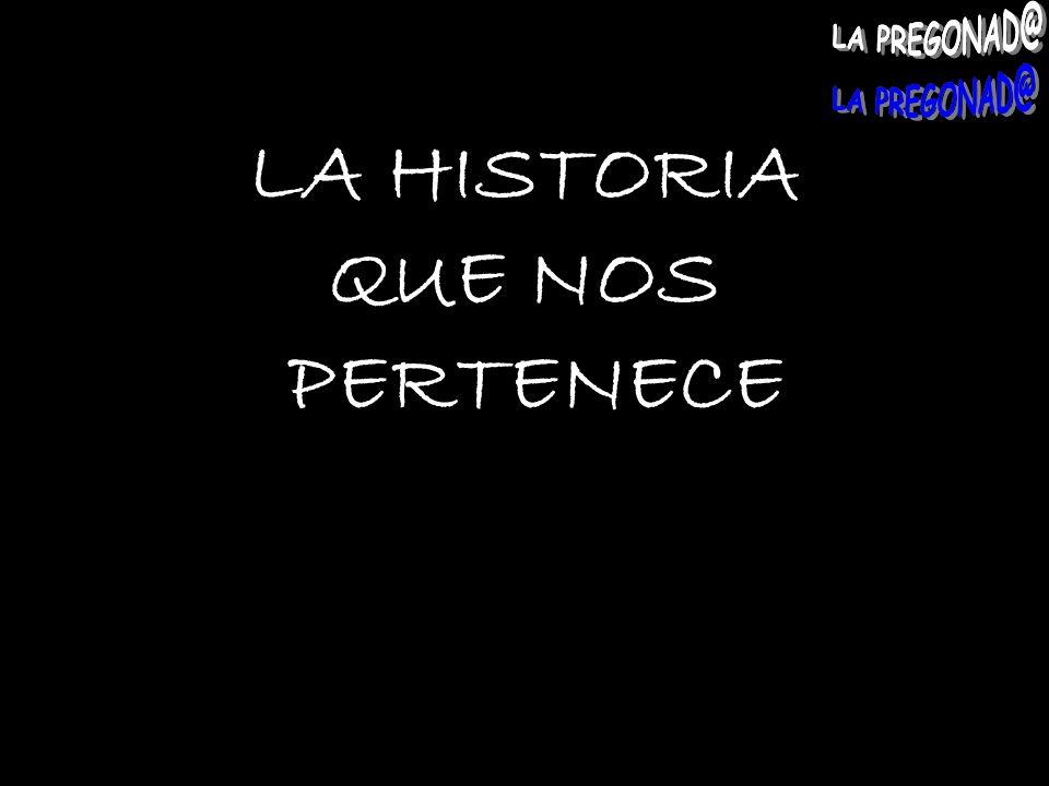 LA HISTORIA QUE NOS PERTENECE