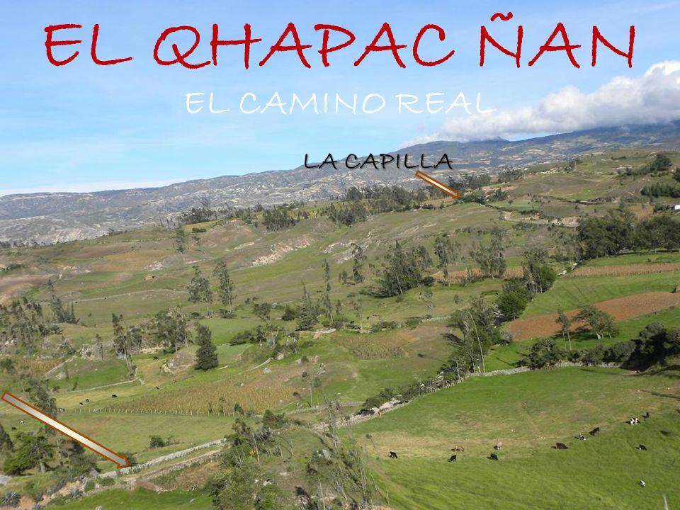 EL QHAPAC ÑAN EL CAMINO REAL LA CAPILLA