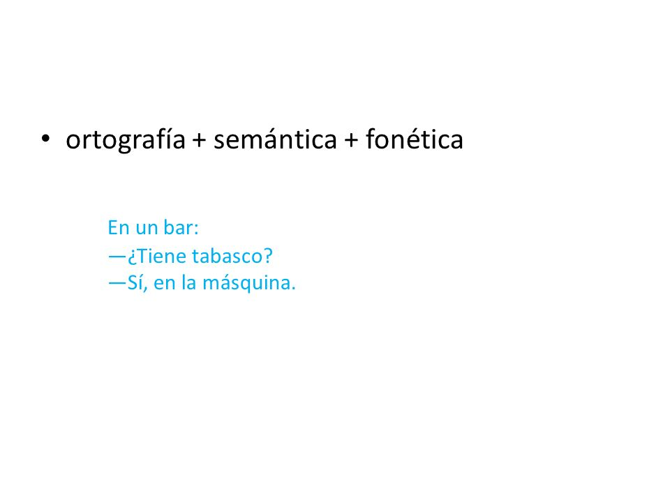 ortografía + semántica + fonética