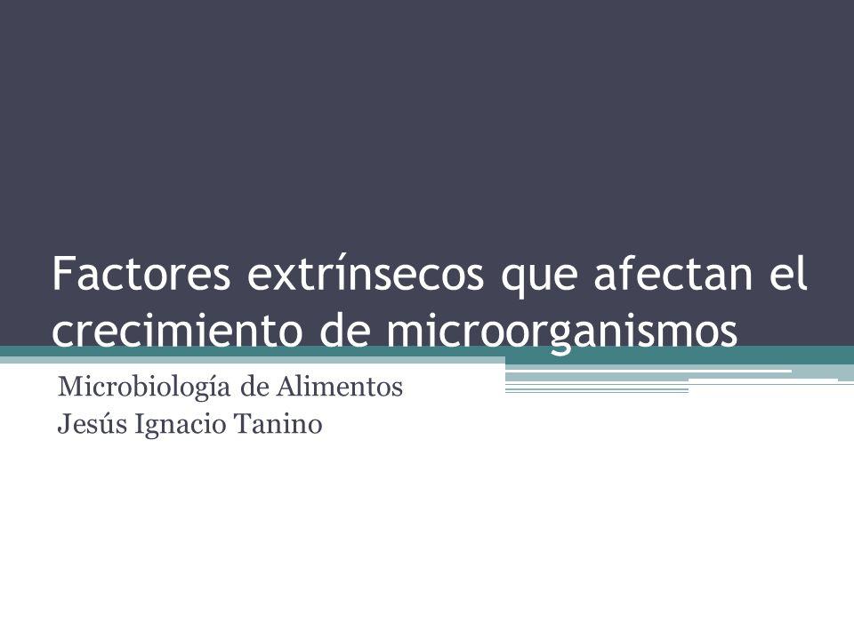 Factores extrínsecos que afectan el crecimiento de microorganismos