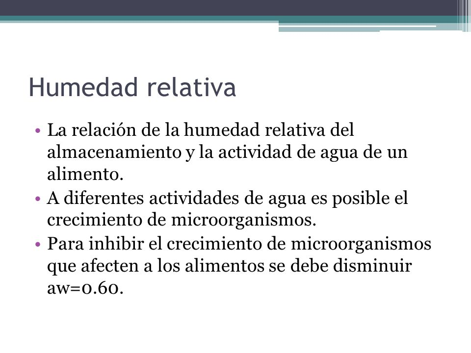 Humedad relativaLa relación de la humedad relativa del almacenamiento y la actividad de agua de un alimento.