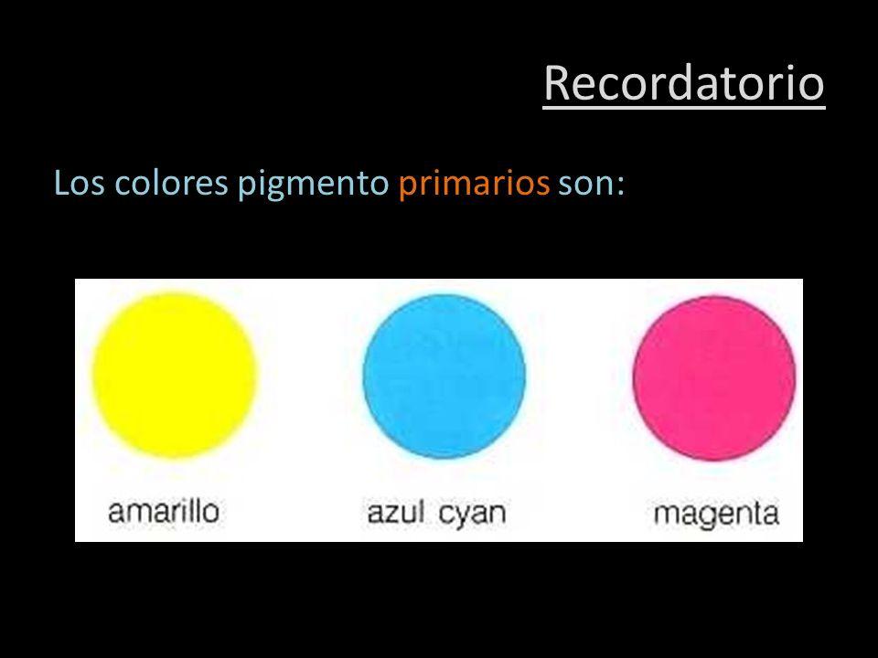 Recordatorio Los colores pigmento primarios son: