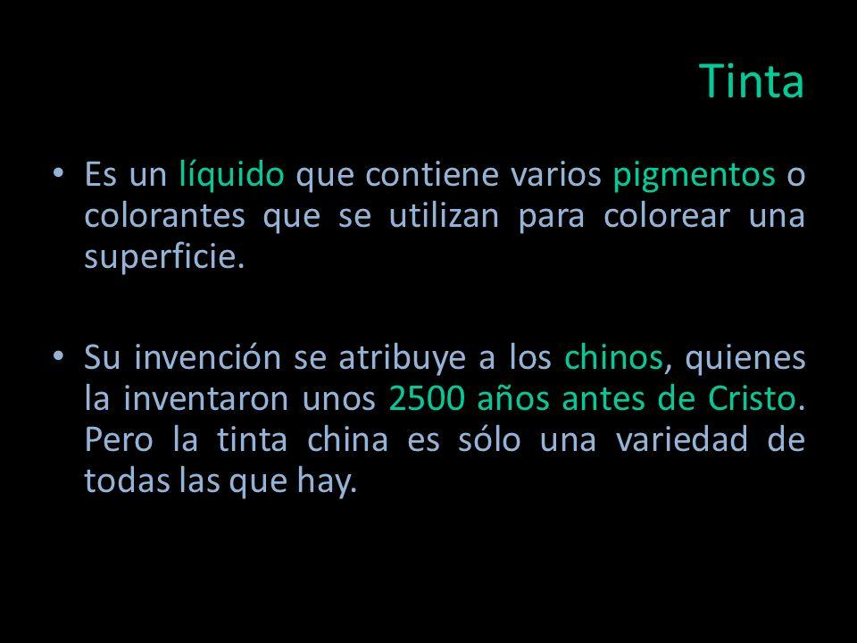 Tinta Es un líquido que contiene varios pigmentos o colorantes que se utilizan para colorear una superficie.