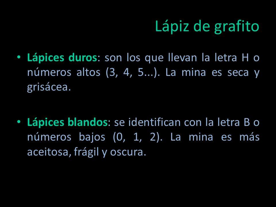 Lápiz de grafito Lápices duros: son los que llevan la letra H o números altos (3, 4, 5...). La mina es seca y grisácea.