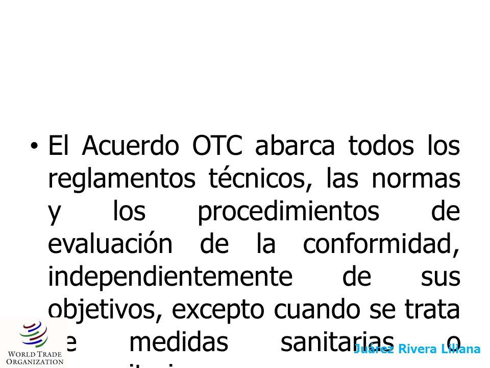 El Acuerdo OTC abarca todos los reglamentos técnicos, las normas y los procedimientos de evaluación de la conformidad, independientemente de sus objetivos, excepto cuando se trata de medidas sanitarias o fitosanitarias.