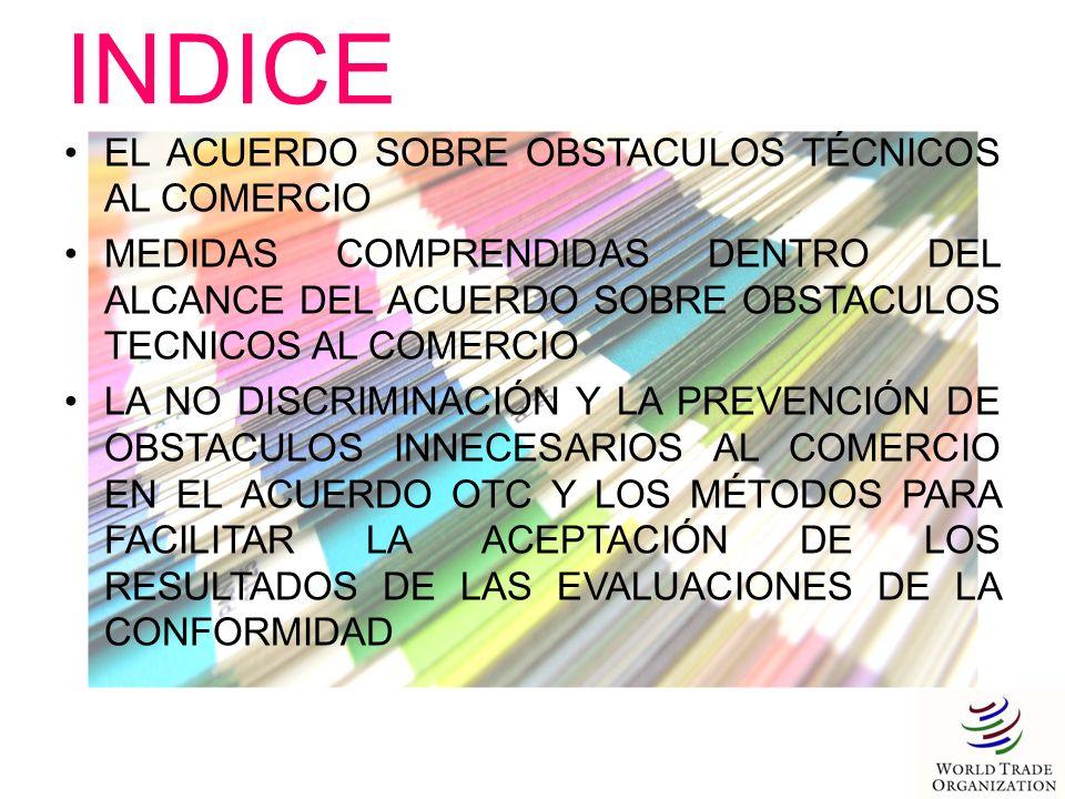 INDICE EL ACUERDO SOBRE OBSTACULOS TÉCNICOS AL COMERCIO