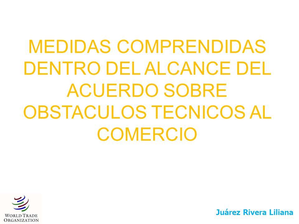 MEDIDAS COMPRENDIDAS DENTRO DEL ALCANCE DEL ACUERDO SOBRE OBSTACULOS TECNICOS AL COMERCIO