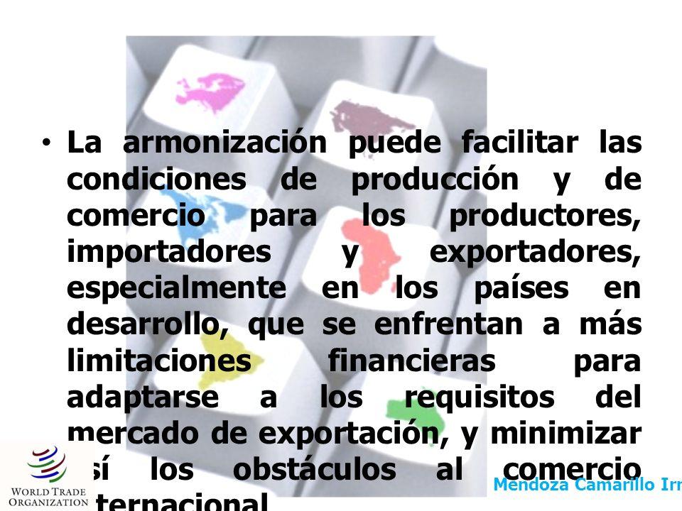 La armonización puede facilitar las condiciones de producción y de comercio para los productores, importadores y exportadores, especialmente en los países en desarrollo, que se enfrentan a más limitaciones financieras para adaptarse a los requisitos del mercado de exportación, y minimizar así los obstáculos al comercio internacional.