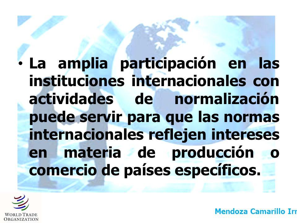 La amplia participación en las instituciones internacionales con actividades de normalización puede servir para que las normas internacionales reflejen intereses en materia de producción o comercio de países específicos.