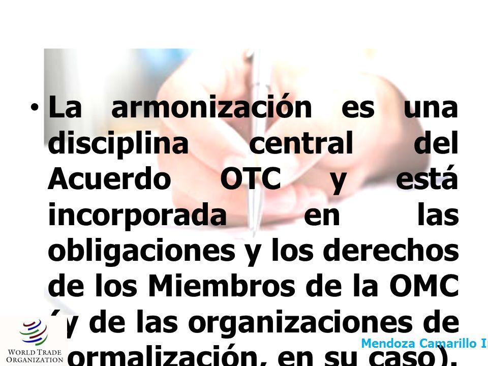La armonización es una disciplina central del Acuerdo OTC y está incorporada en las obligaciones y los derechos de los Miembros de la OMC (y de las organizaciones de normalización, en su caso). Las tres prescripciones principales son las siguientes: