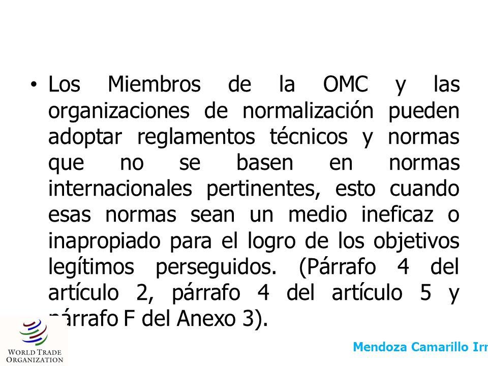Los Miembros de la OMC y las organizaciones de normalización pueden adoptar reglamentos técnicos y normas que no se basen en normas internacionales pertinentes, esto cuando esas normas sean un medio ineficaz o inapropiado para el logro de los objetivos legítimos perseguidos. (Párrafo 4 del artículo 2, párrafo 4 del artículo 5 y párrafo F del Anexo 3).