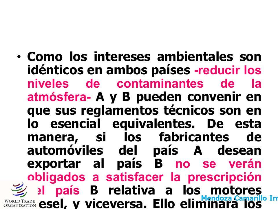 Como los intereses ambientales son idénticos en ambos países -reducir los niveles de contaminantes de la atmósfera- A y B pueden convenir en que sus reglamentos técnicos son en lo esencial equivalentes. De esta manera, si los fabricantes de automóviles del país A desean exportar al país B no se verán obligados a satisfacer la prescripción del país B relativa a los motores diesel, y viceversa. Ello eliminará los costos de adaptar las instalaciones de producción para cumplir los reglamentos extranjeros.