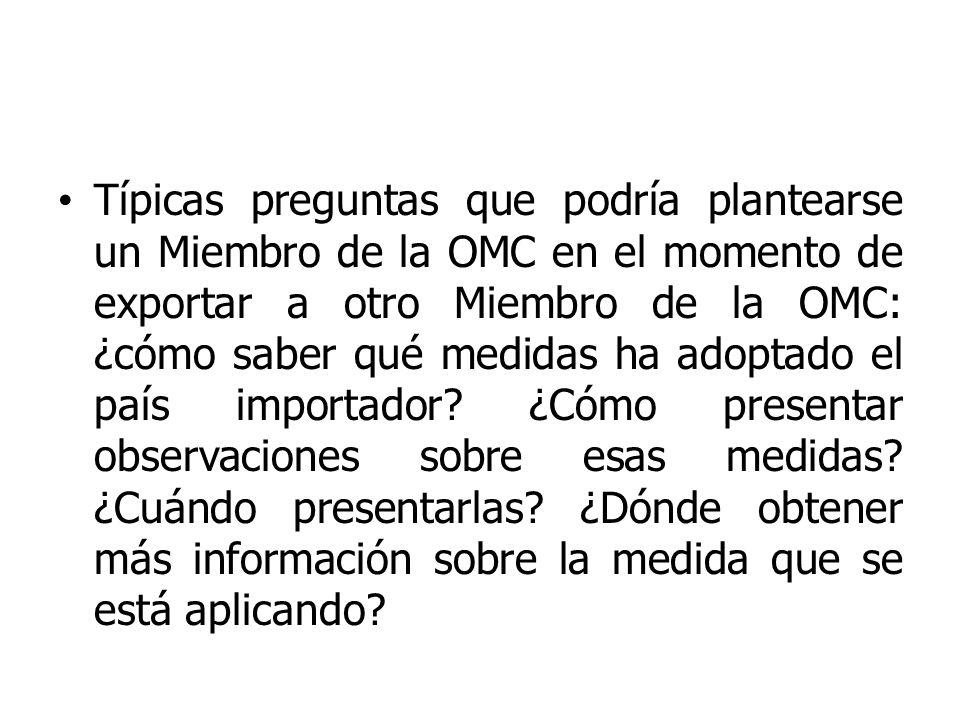 Típicas preguntas que podría plantearse un Miembro de la OMC en el momento de exportar a otro Miembro de la OMC: ¿cómo saber qué medidas ha adoptado el país importador.