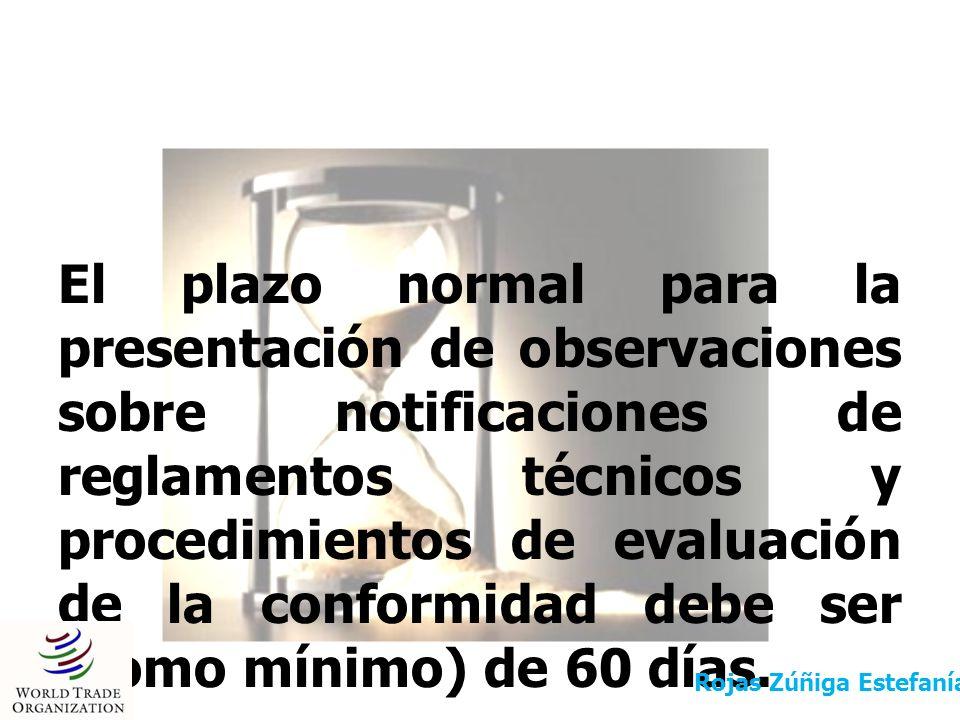 El plazo normal para la presentación de observaciones sobre notificaciones de reglamentos técnicos y procedimientos de evaluación de la conformidad debe ser (como mínimo) de 60 días.