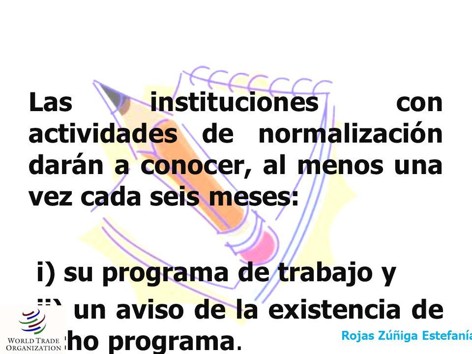 Las instituciones con actividades de normalización darán a conocer, al menos una vez cada seis meses: i) su programa de trabajo y ii) un aviso de la existencia de dicho programa.