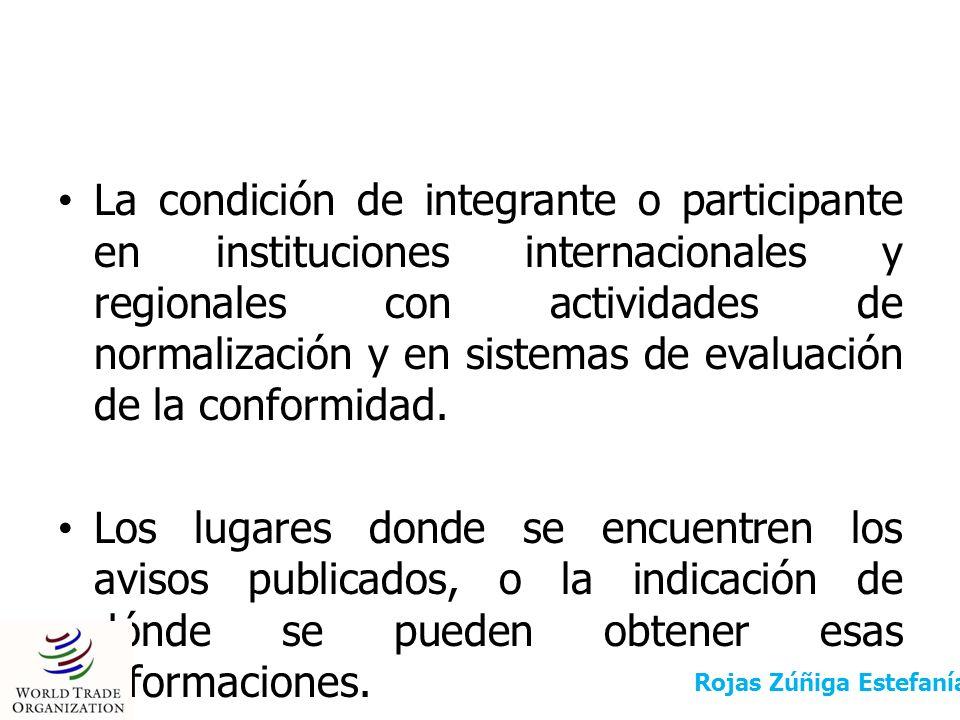 La condición de integrante o participante en instituciones internacionales y regionales con actividades de normalización y en sistemas de evaluación de la conformidad.