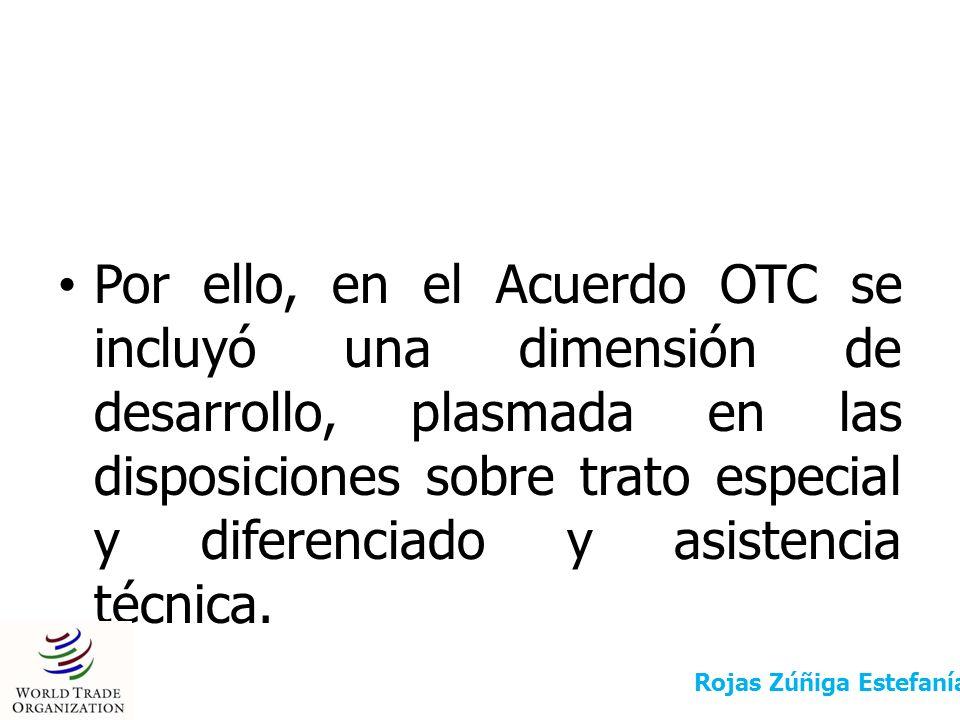 Por ello, en el Acuerdo OTC se incluyó una dimensión de desarrollo, plasmada en las disposiciones sobre trato especial y diferenciado y asistencia técnica.