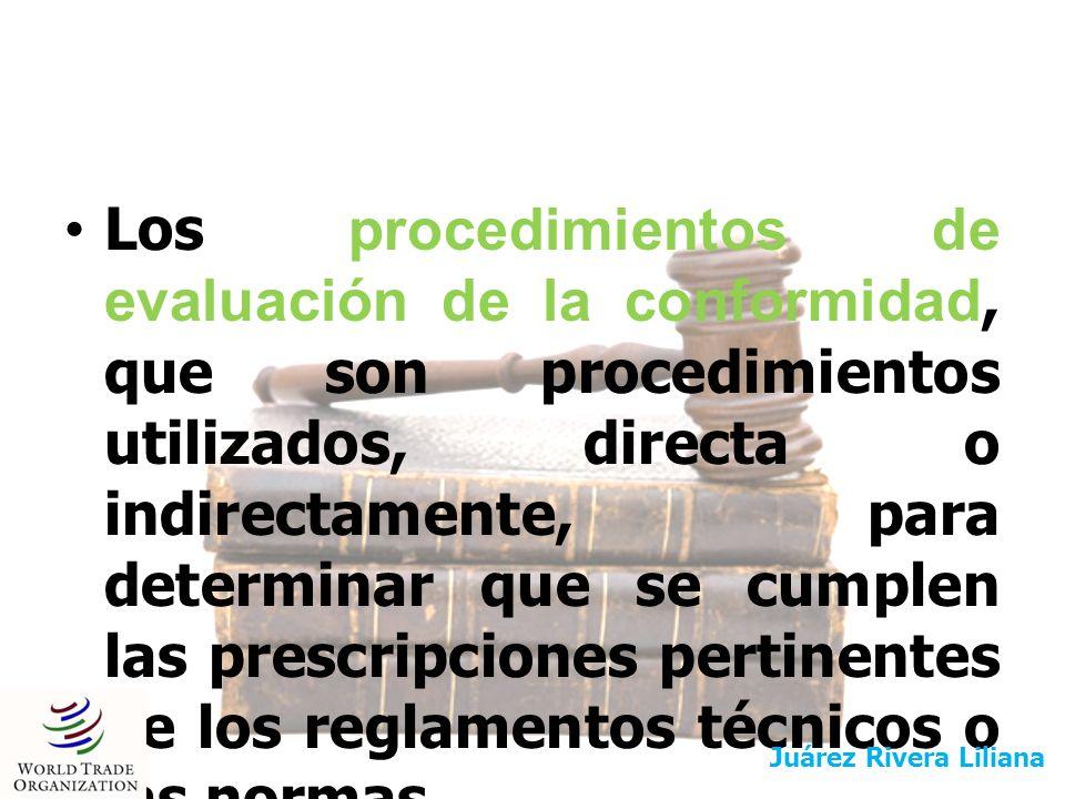 Los procedimientos de evaluación de la conformidad, que son procedimientos utilizados, directa o indirectamente, para determinar que se cumplen las prescripciones pertinentes de los reglamentos técnicos o las normas.