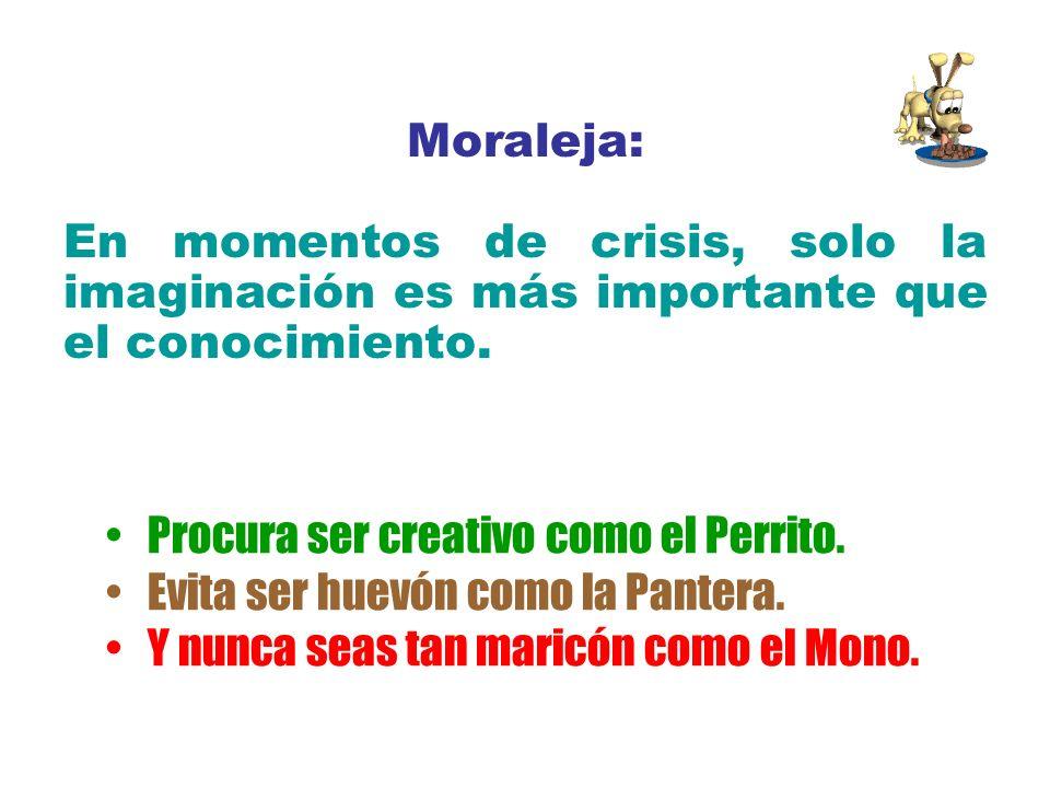 Moraleja: En momentos de crisis, solo la imaginación es más importante que el conocimiento.