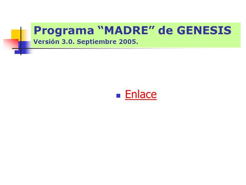 Programa MADRE de GENESIS Versión 3.0. Septiembre 2005.