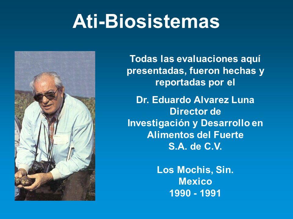 Ati-Biosistemas Todas las evaluaciones aquí presentadas, fueron hechas y reportadas por el.