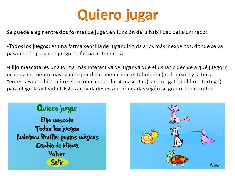 Quiero jugar Se puede elegir entre dos formas de jugar, en función de la habilidad del alumnado: