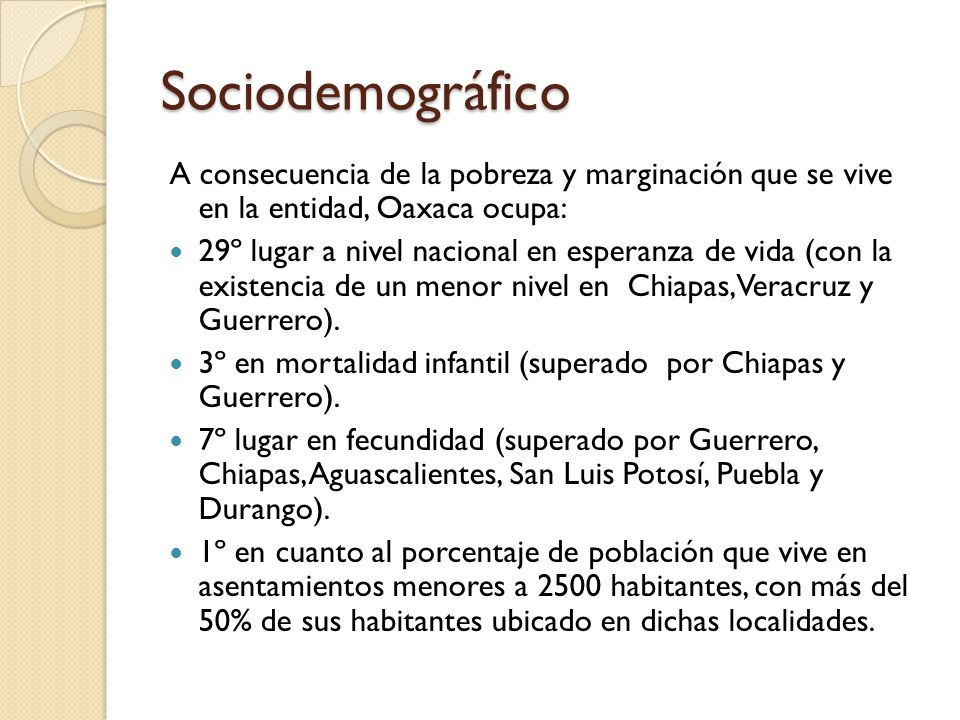 Sociodemográfico A consecuencia de la pobreza y marginación que se vive en la entidad, Oaxaca ocupa: