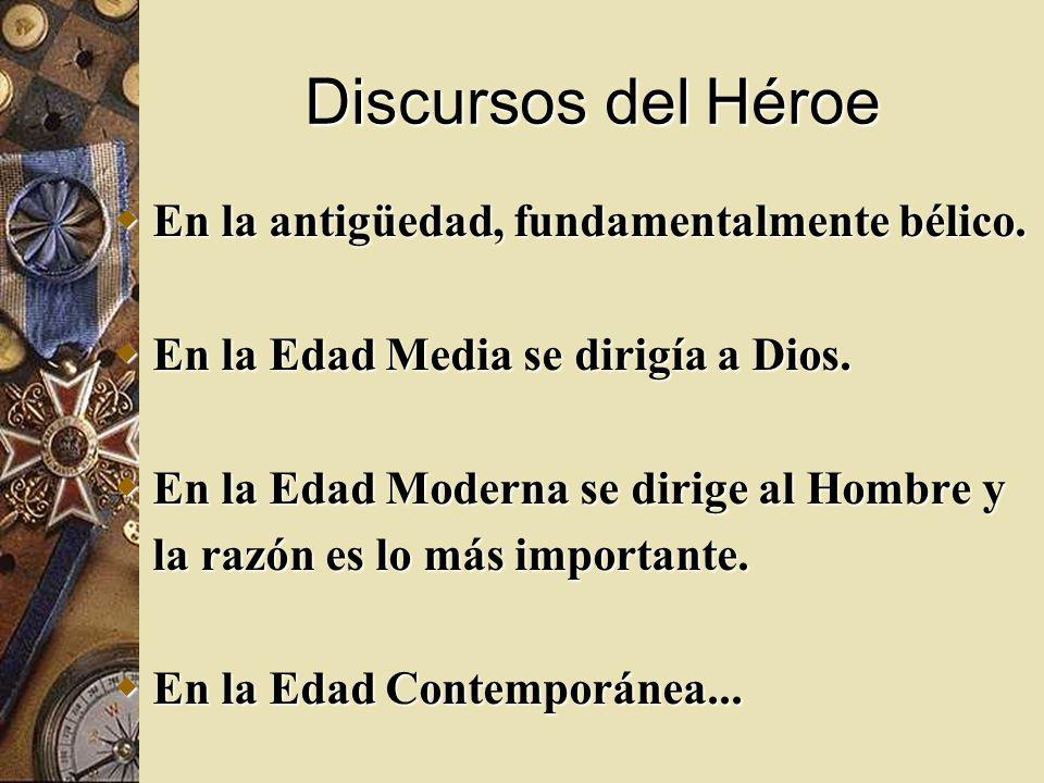 Discursos del Héroe En la antigüedad, fundamentalmente bélico.