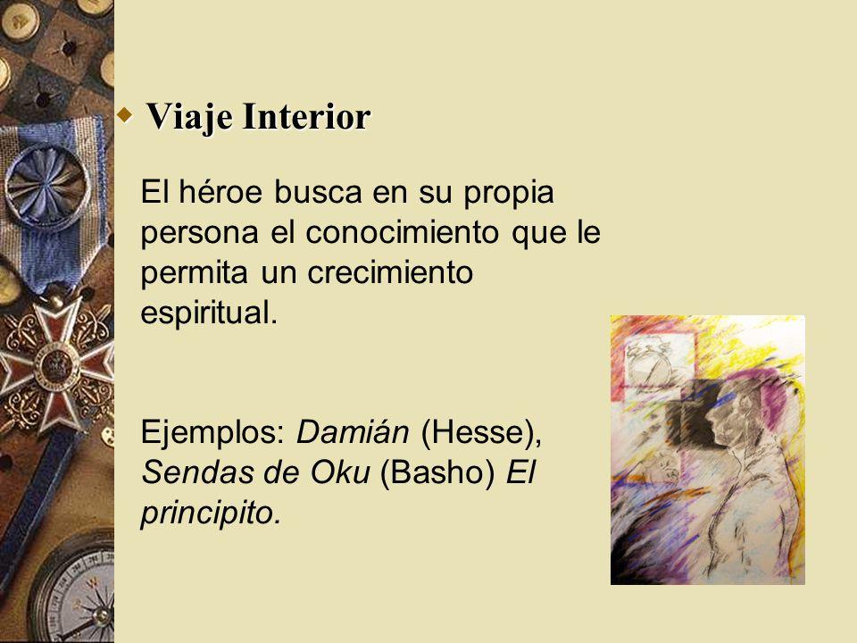 Viaje Interior El héroe busca en su propia persona el conocimiento que le permita un crecimiento espiritual.
